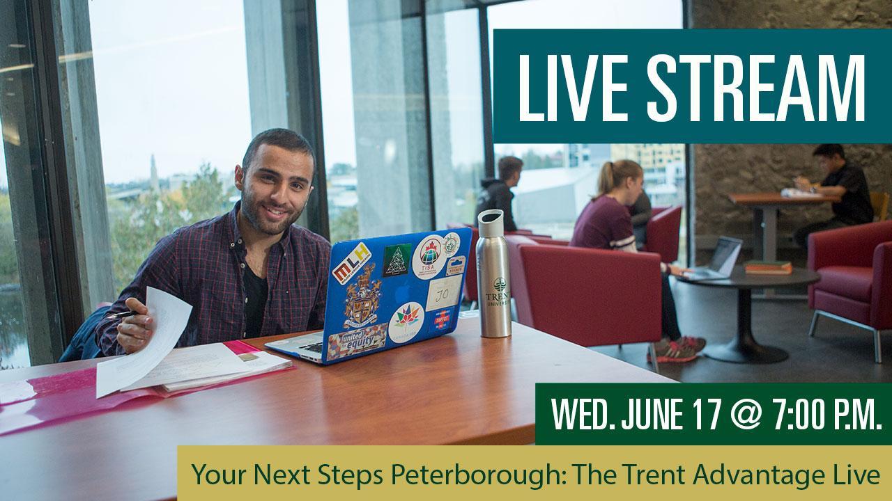 Your Next Steps Peterborough: The Trent Advantage Live Stream, Wednesday, June 17 at 7:00 p.m.