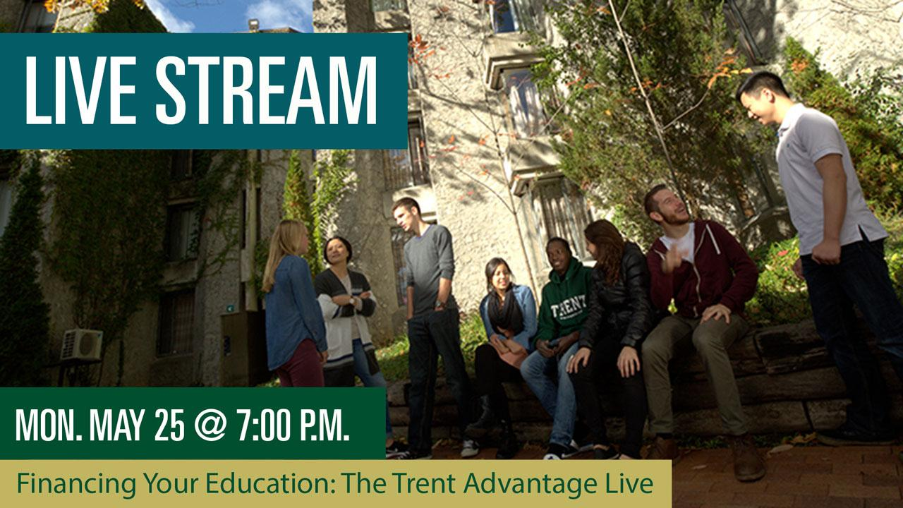 Live Stream, Monday May 25 @ 7 p.m. Financing Your Education: The Trent Advantage Live