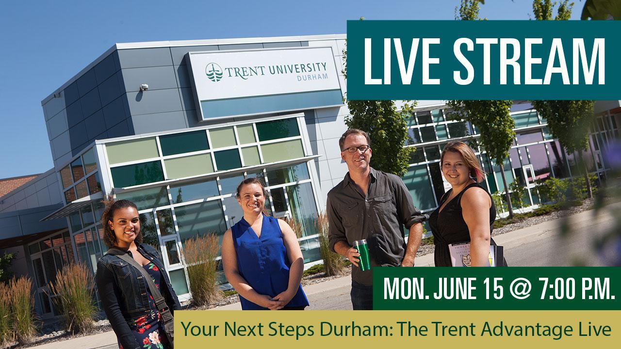 Live Stream, Mon. June 15 @ 7 p.m. Your Next Steps Durham: The Trent Advantage Live