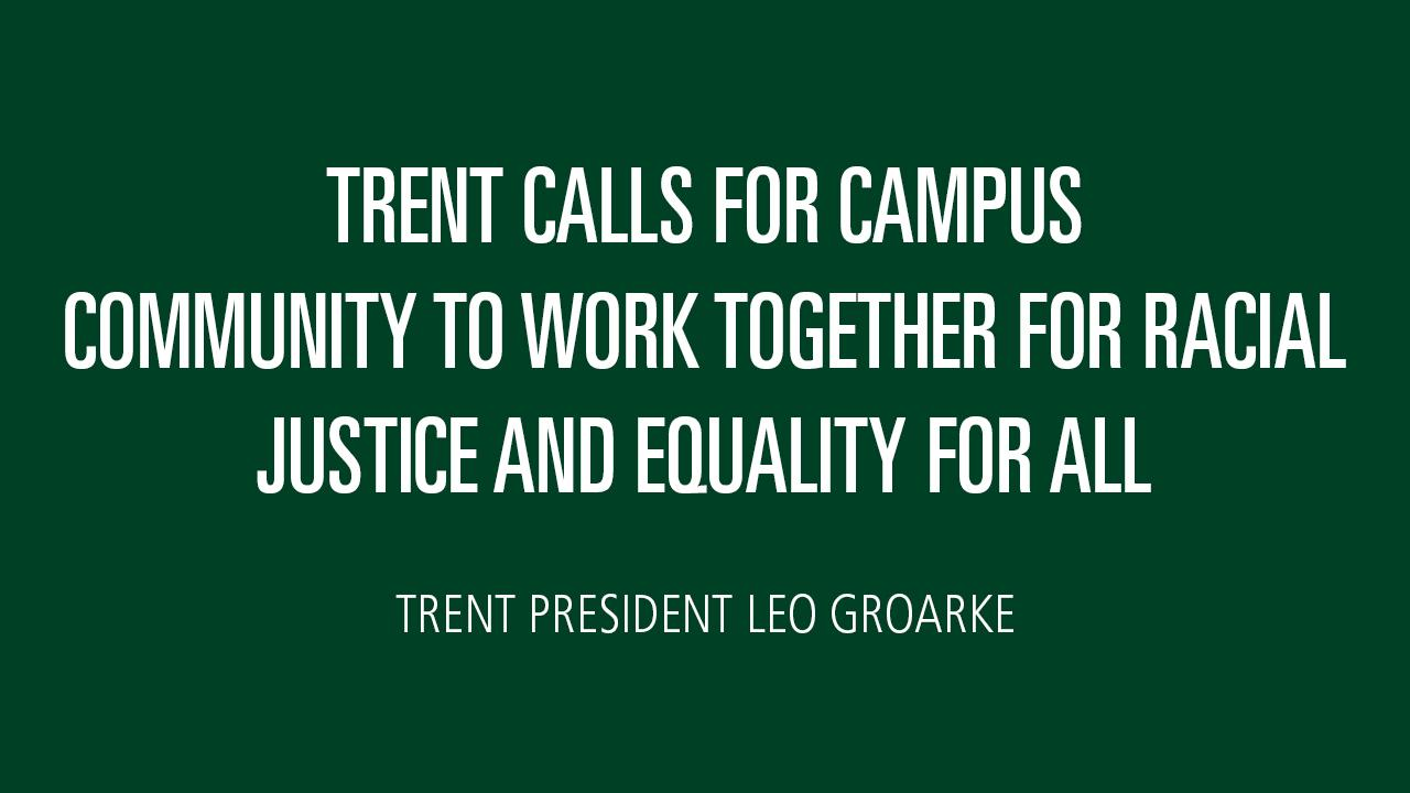Trent calls for campus community to work together for racial justice and equality for all. Trent President Leo Groarke