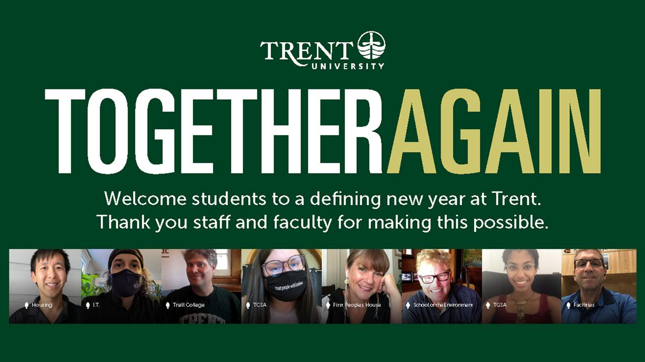 Together Again. Welcome students to a defining new year at Trent. Thank you staff and faculty for making this possible