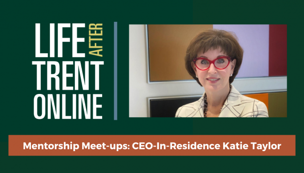 Life After Trent Online: Mentorship Meet-ups: CEO-In-Residence Katie Taylor poster