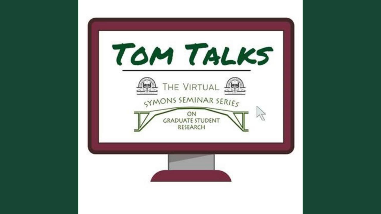 Tom Talks. The Virtual Symons Seminar Series on Graduate Student Research.