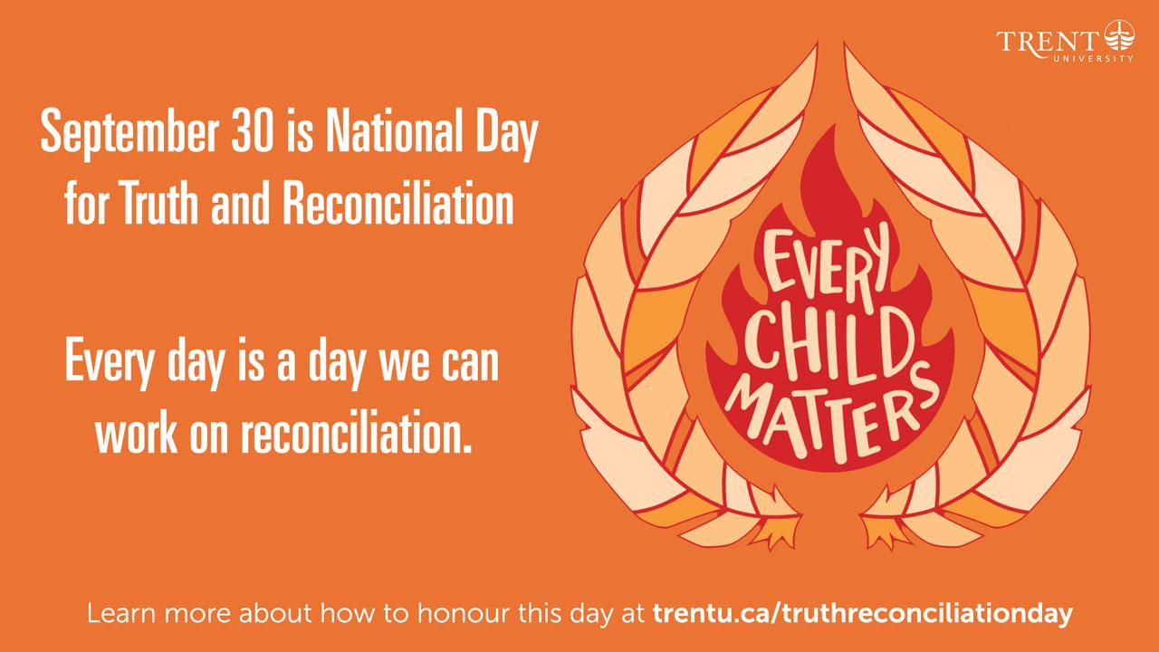 September 30 is National Day for Truth and Reconciliation. Every day is a day we can work on reconciliation.  Learn more about how to honour this day at trentu.ca/truthreconciliation.
