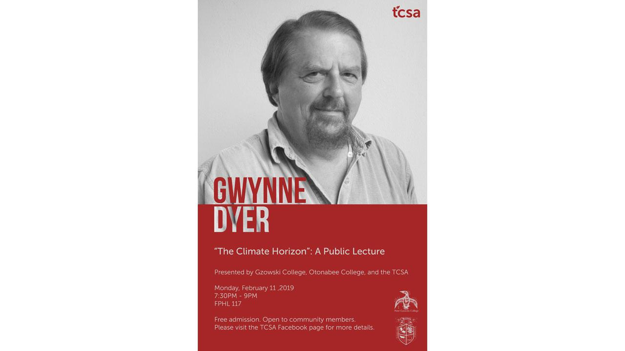 "Gwynne Dyer ""The Climate Horizon"": A Public Lecture Presented by Gzowski College, Otonabee College, and the TCSA"